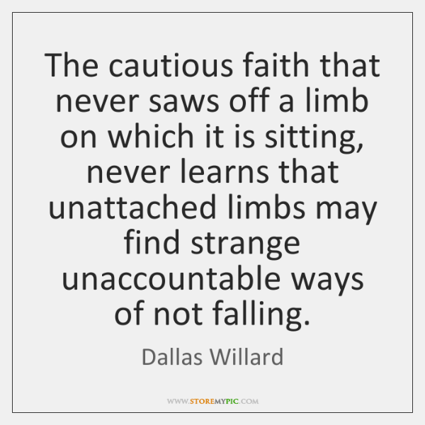 The cautious faith that never saws off a limb on which it ...