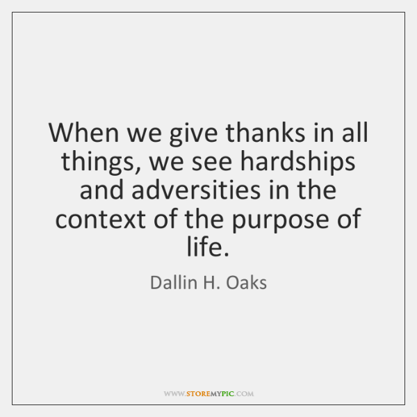 When we give thanks in all things, we see hardships and adversities ...