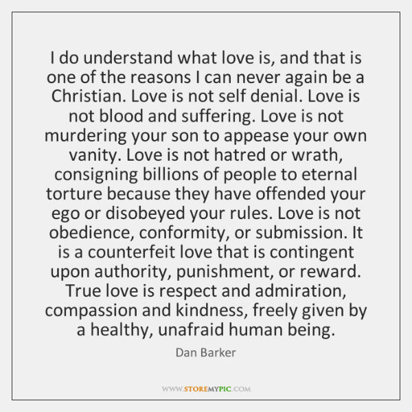 I do understand what love is, and that is one of the ...