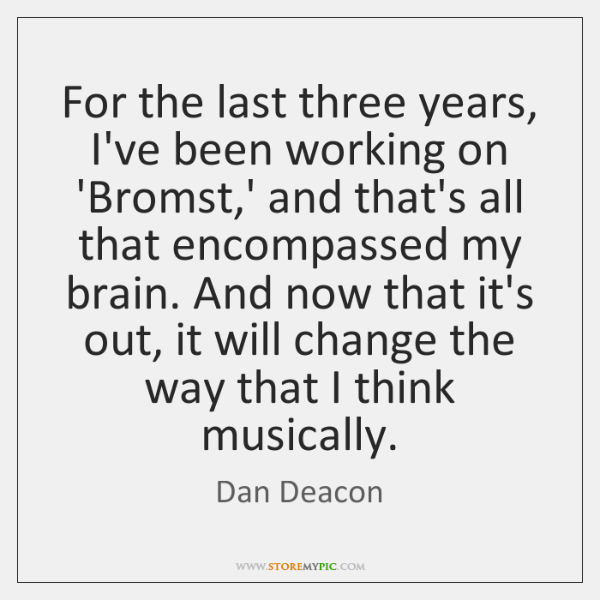 For the last three years, I've been working on 'Bromst,' and ...