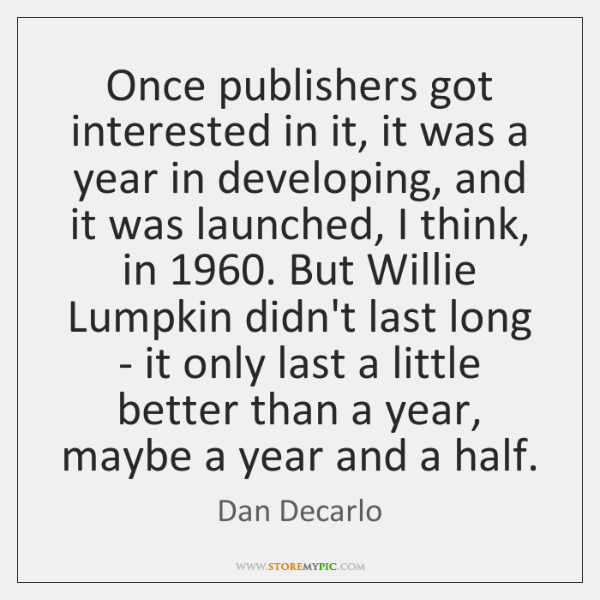Once publishers got interested in it, it was a year in developing, ...