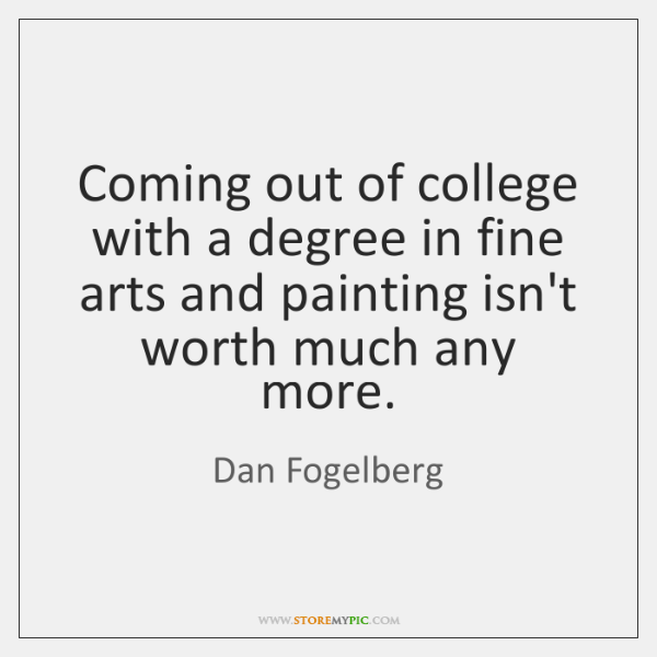 Coming out of college with a degree in fine arts and painting ...