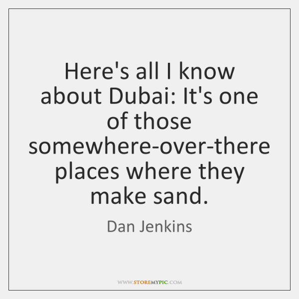 Here's all I know about Dubai: It's one of those somewhere-over-there places ...