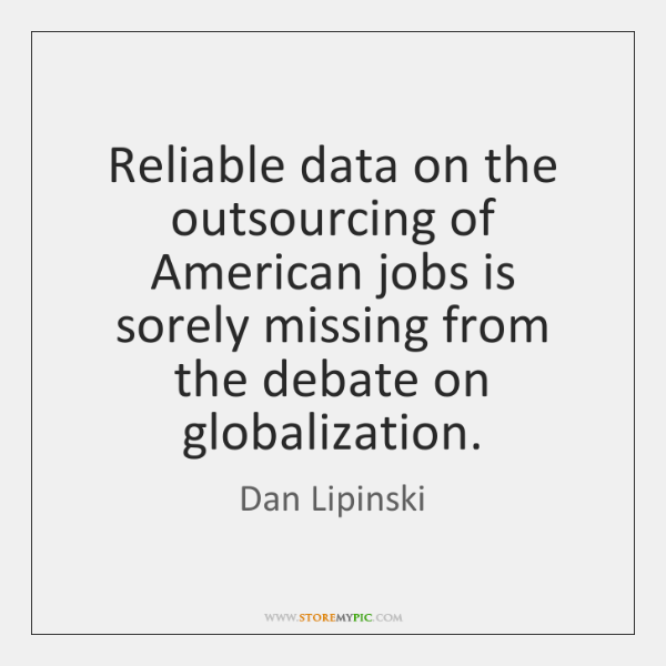 Reliable data on the outsourcing of American jobs is sorely missing from ...