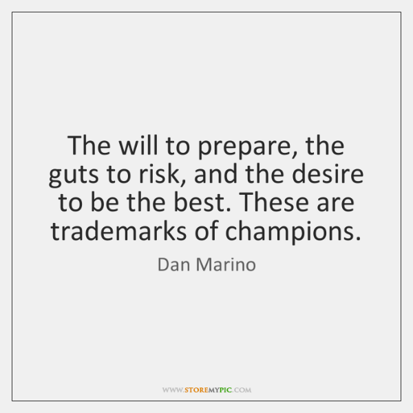 The will to prepare, the guts to risk, and the desire to ...