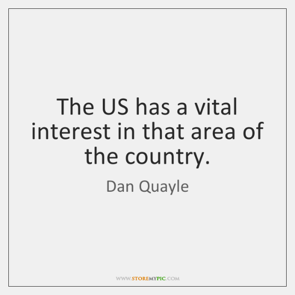 The US has a vital interest in that area of the country.