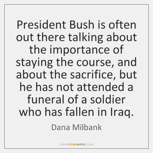 President Bush is often out there talking about the importance of staying ...
