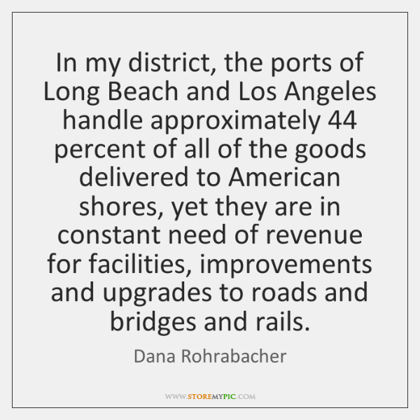 In my district, the ports of Long Beach and Los Angeles handle ...