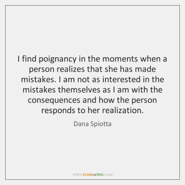 I find poignancy in the moments when a person realizes that she ...