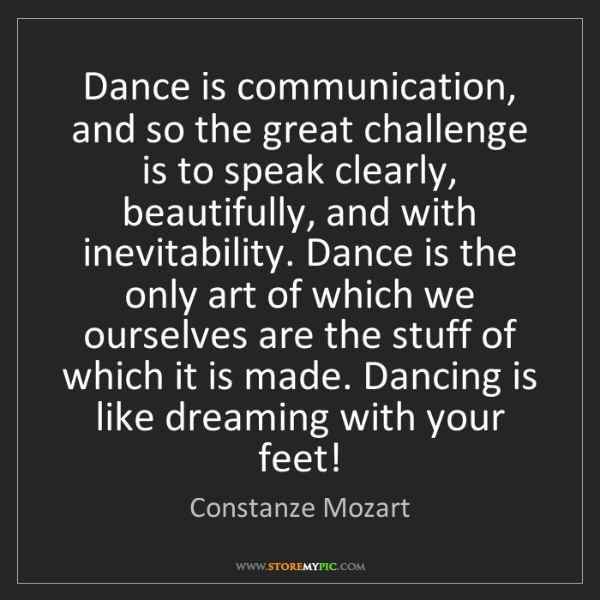 Constanze Mozart: Dance is communication, and so the great challenge is...