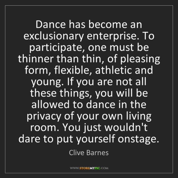 Clive Barnes: Dance has become an exclusionary enterprise. To participate,...