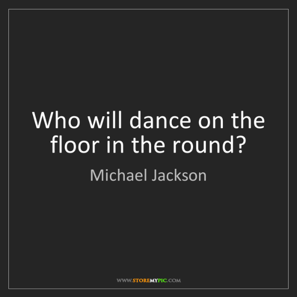 Michael Jackson: Who will dance on the floor in the round?