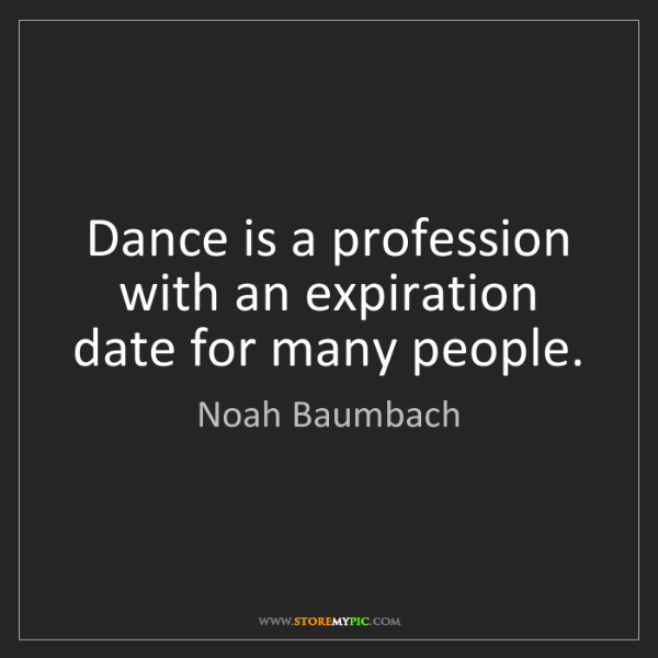 Noah Baumbach: Dance is a profession with an expiration date for many...