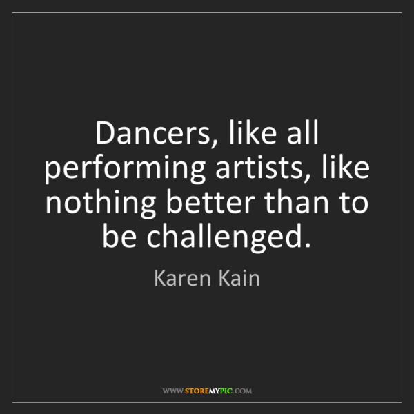 Karen Kain: Dancers, like all performing artists, like nothing better...