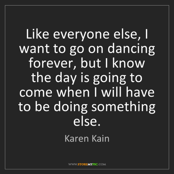 Karen Kain: Like everyone else, I want to go on dancing forever,...