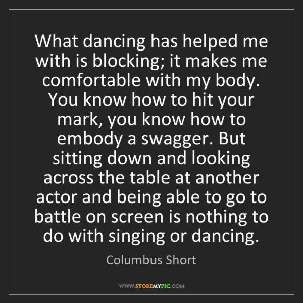 Columbus Short: What dancing has helped me with is blocking; it makes...