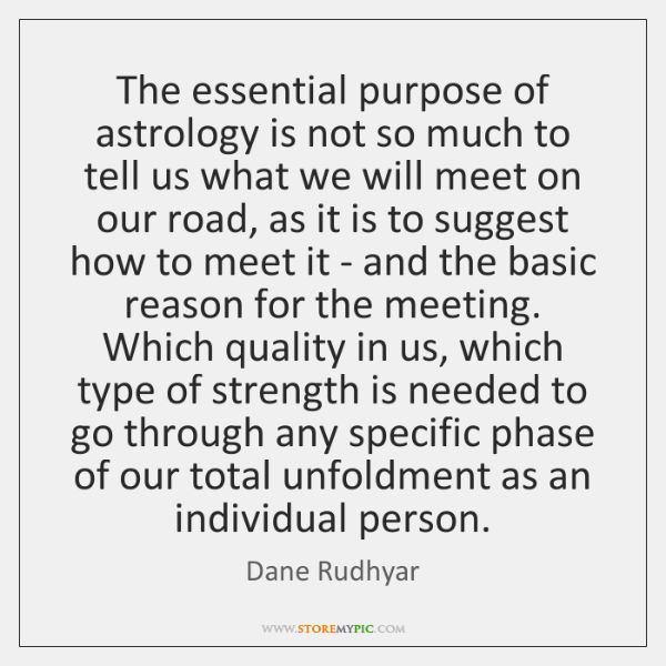 The essential purpose of astrology is not so much to tell us ...