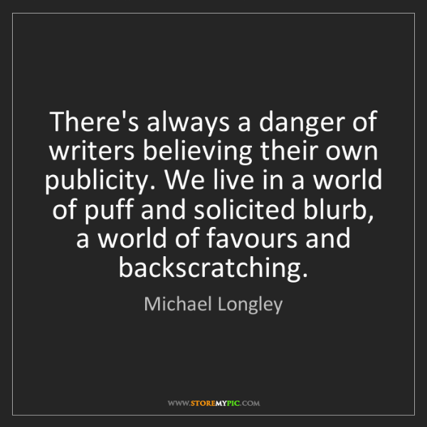 Michael Longley: There's always a danger of writers believing their own...