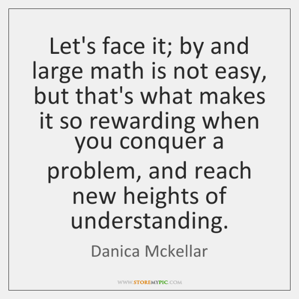 Let's face it; by and large math is not easy, but that's ...