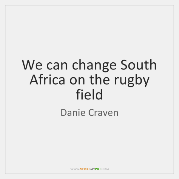 We can change South Africa on the rugby field