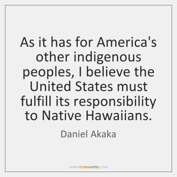 As it has for America's other indigenous peoples, I believe the United ...