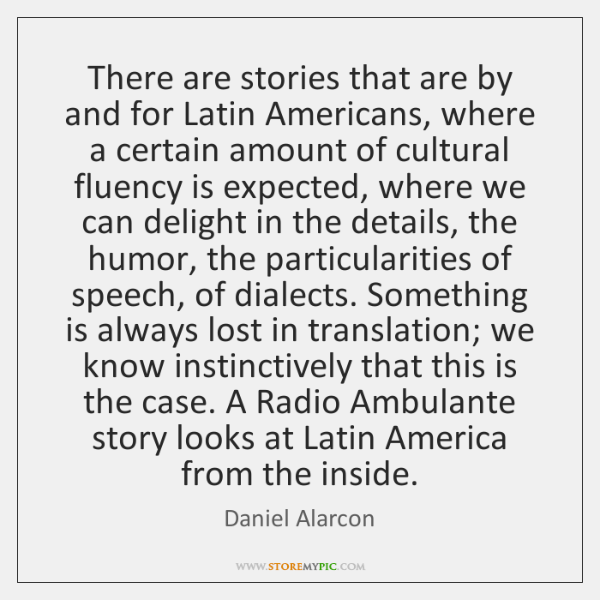 There are stories that are by and for Latin Americans, where a ...