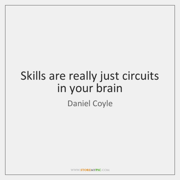 Skills are really just circuits in your brain