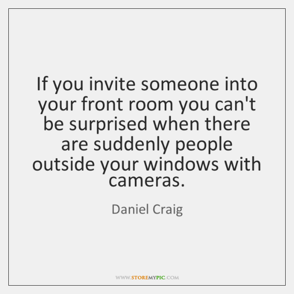 If you invite someone into your front room you can't be surprised ...
