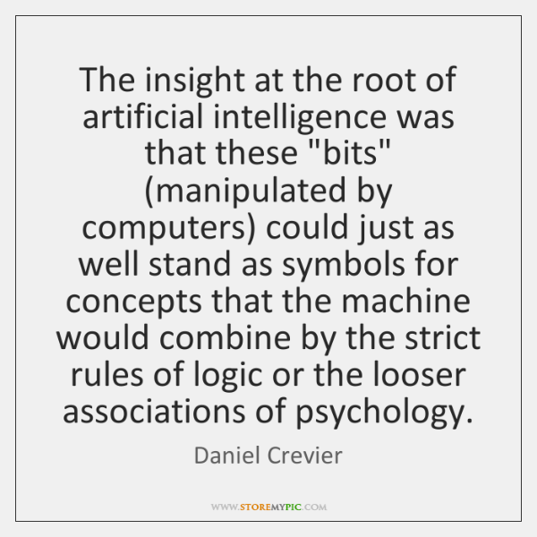 """The insight at the root of artificial intelligence was that these """"bits"""" (..."""