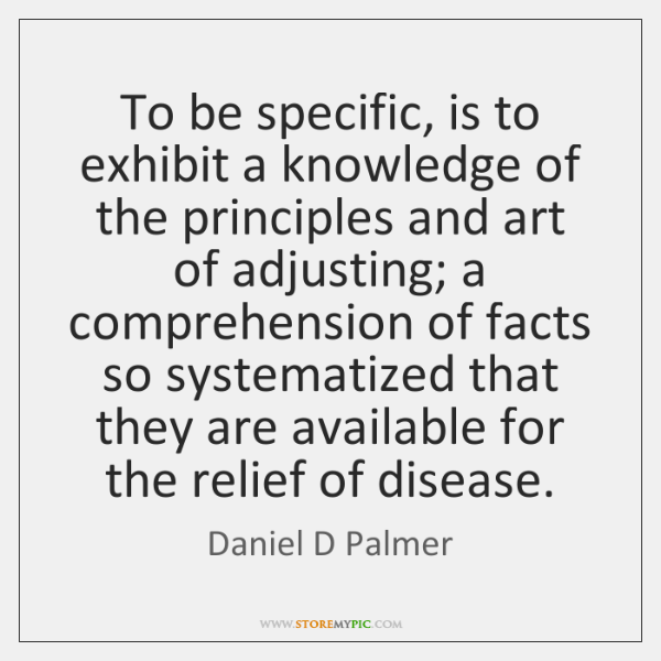 To be specific, is to exhibit a knowledge of the principles and ...