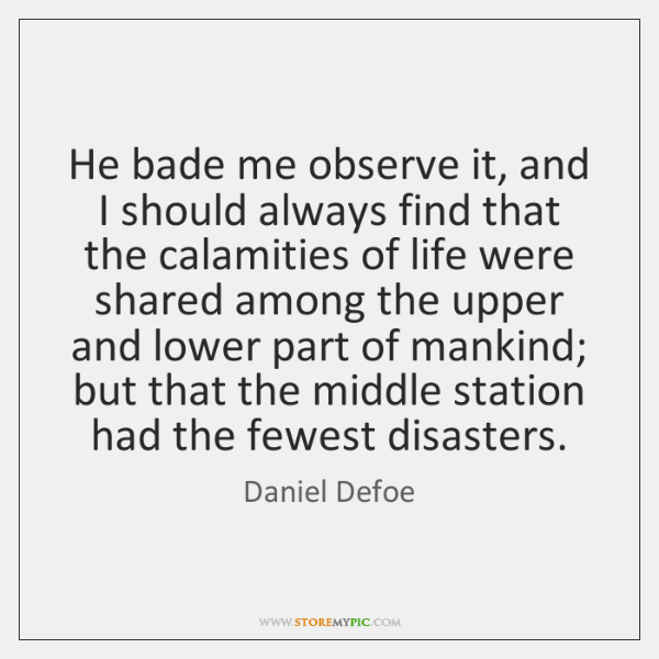 He bade me observe it, and I should always find that the ...
