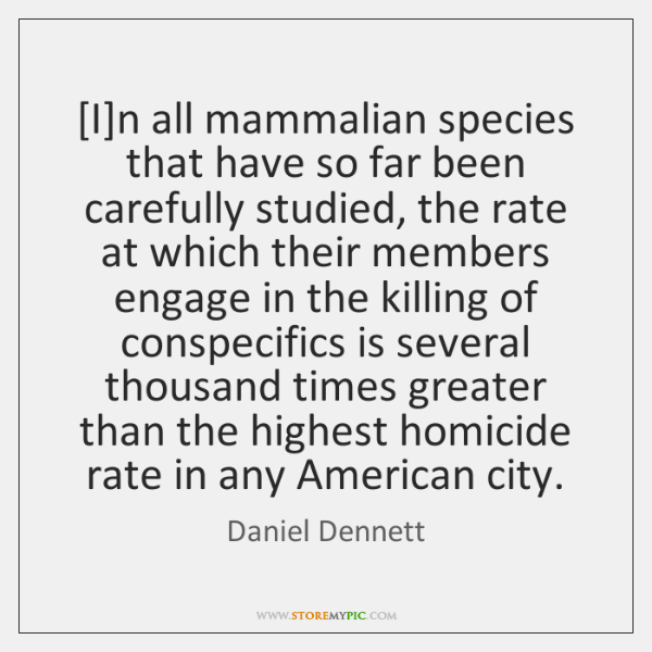 [I]n all mammalian species that have so far been carefully studied, ...