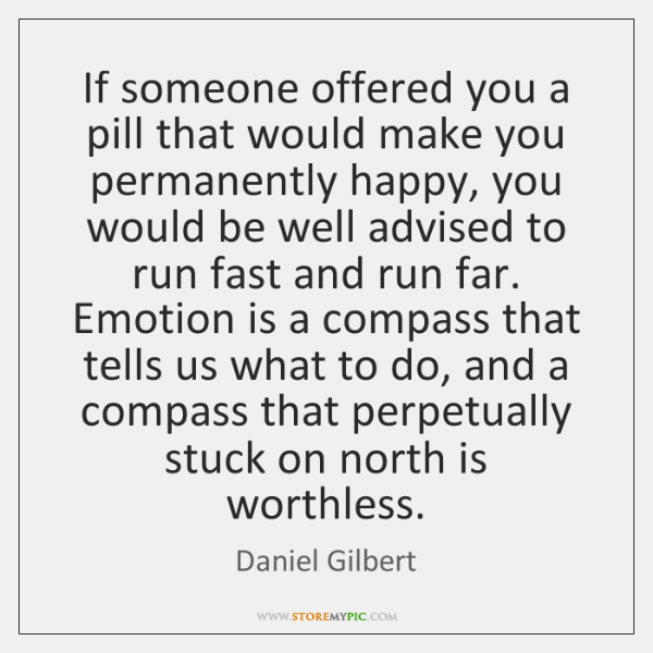 If someone offered you a pill that would make you permanently happy, ...