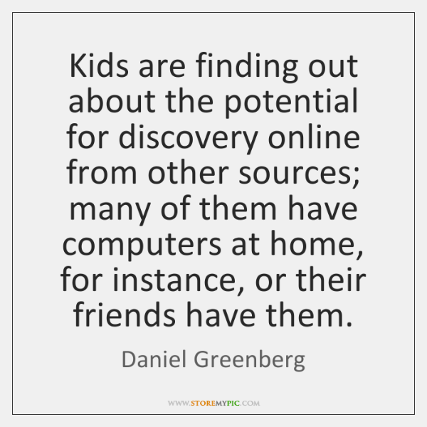 Kids are finding out about the potential for discovery online from other ...