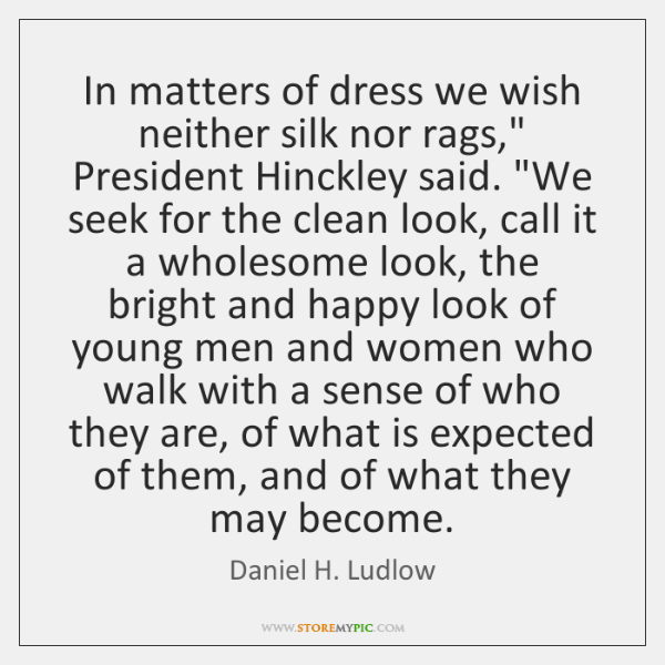 """In matters of dress we wish neither silk nor rags,"""" President Hinckley ..."""