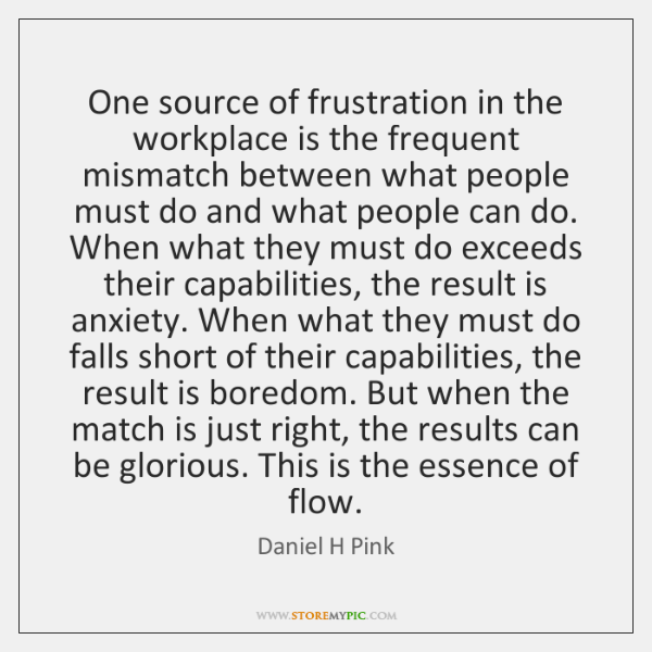 One source of frustration in the workplace is the frequent mismatch between ...