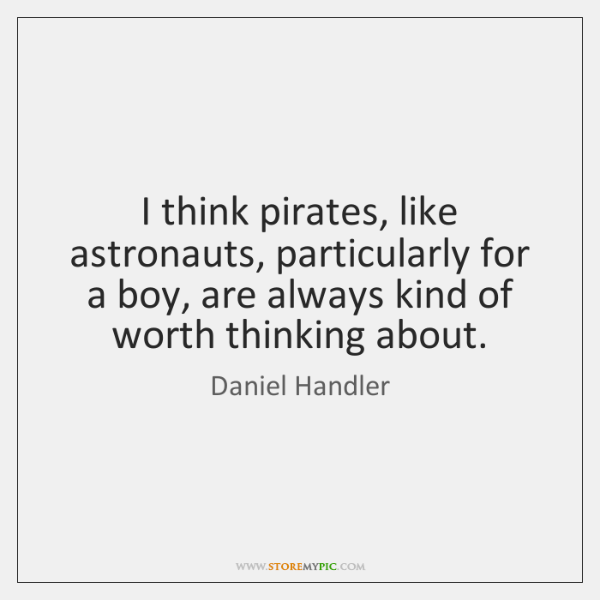 I think pirates, like astronauts, particularly for a boy, are always kind ...