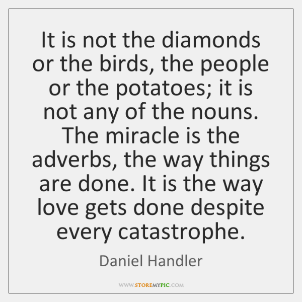 It is not the diamonds or the birds, the people or the ...