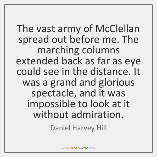 The vast army of McClellan spread out before me. The marching columns ...