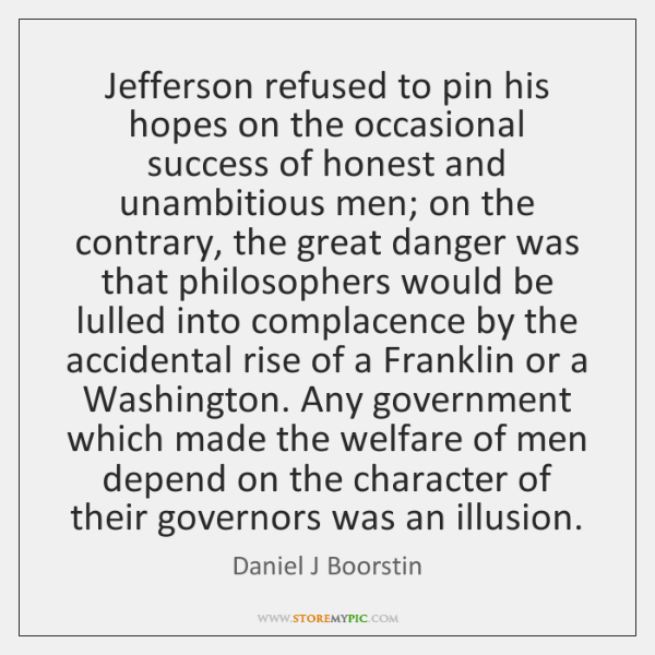 Jefferson refused to pin his hopes on the occasional success of honest ...