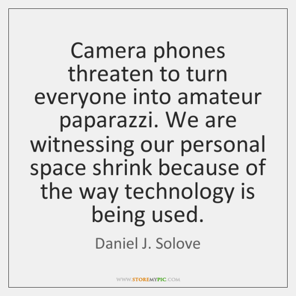 Camera phones threaten to turn everyone into amateur paparazzi. We are witnessing ...