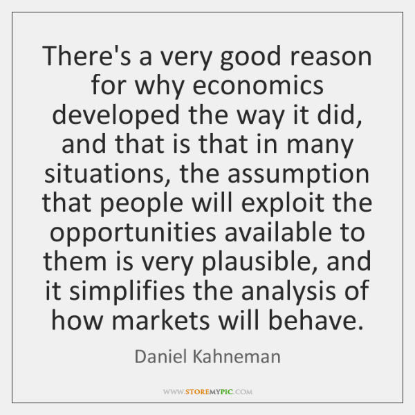There's a very good reason for why economics developed the way it ...