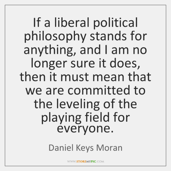 If a liberal political philosophy stands for anything, and I am no ...