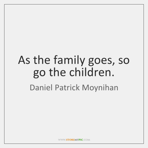 As the family goes, so go the children.