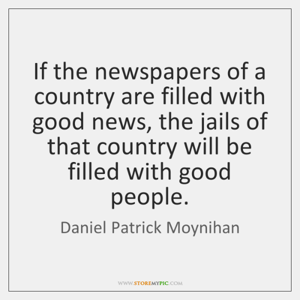 If the newspapers of a country are filled with good news, the ...