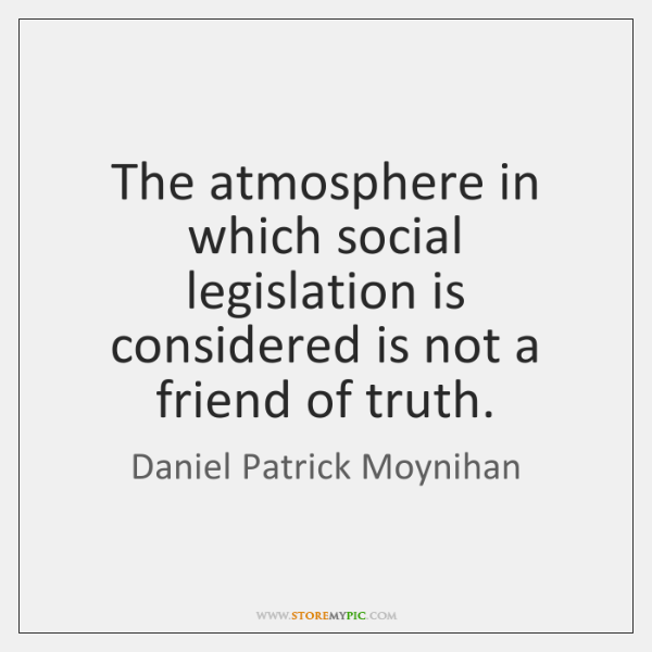 The atmosphere in which social legislation is considered is not a friend ...