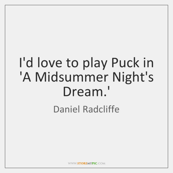 I'd love to play Puck in 'A Midsummer Night's Dream.'
