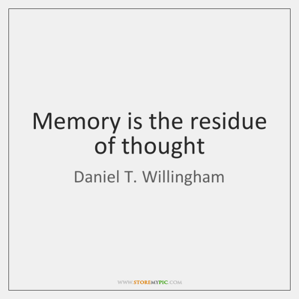 Memory is the residue of thought