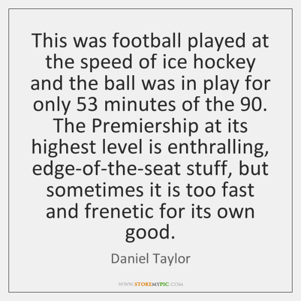 This was football played at the speed of ice hockey and the ...