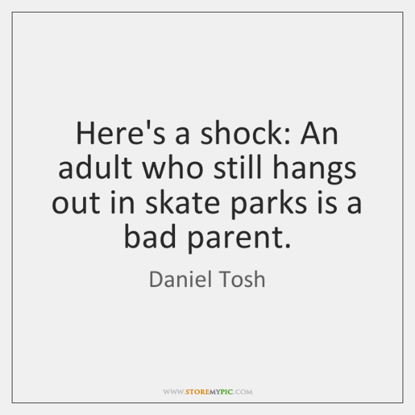 Here's a shock: An adult who still hangs out in skate parks ...